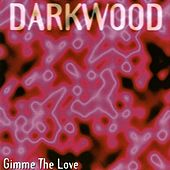 Gimme the Love by Darkwood
