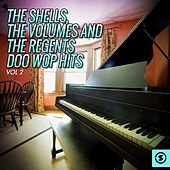 The Shells, The Volumes and The Regents Doo Wop Hits, Vol. 2 by Various Artists