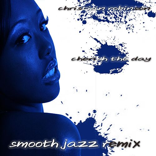 Cherish the Day (Smooth Jazz Remix) by Christian Robinson