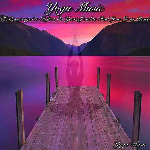 Yoga Music Be Encouraged to Reflect On Yourself and to Find Your Inner Peace by Yoga Music