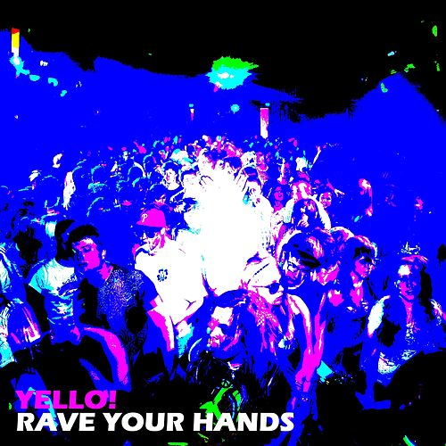 Rave Your Hands by Yello