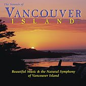 The Sounds of Vancouver Island: Beautiful Music & the Natural Symphony of Vancouver Island by Various Artists