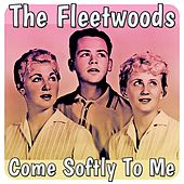 Come Softly to Me by The Fleetwoods