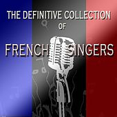 The Definitive Collection of French Singers by Various Artists