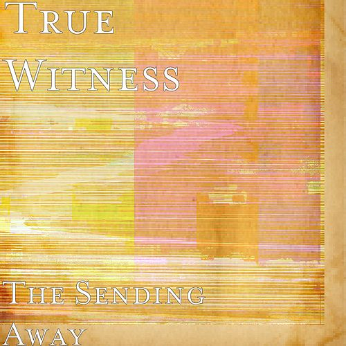 The Sending Away by True Witness