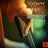 Buenos Aires Tango Night, Vol. 2 by Various Artists