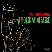 Christmas Cocktails: A Holiday Affaire, Vol. 5 by Various Artists