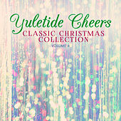 Classic Christmas Collection: Yuletide Cheers, Vol. 4 by Various Artists