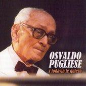 Y Todavía Te Quiero by Osvaldo Pugliese