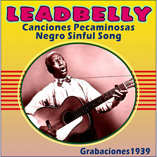 Canciones Pecaminosas - Negro Sinful Song - Grabaciones 1939 by Ledbelly