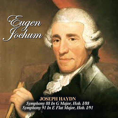 Joseph Haydn: Symphony 88 In G Major, Hob. I/88 - Symphony 91 In E Flat Major, Hob. I/91 by Eugen Jochum