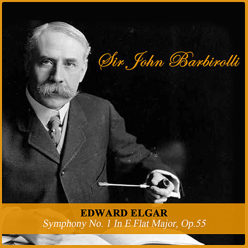 Edward Elgar: Symphony No. 1 In E Flat Major, Op.55 by Sir John Barbirolli