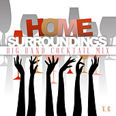 Home Surrounding: Big Band Cocktail Mix, Vol. 6 by Various Artists