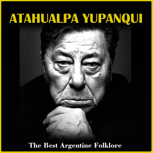 The Best Argentine Folklore by Atahualpa Yupanqui