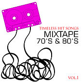 Timeless Hit Songs: Mixtape 70's & 80's, Vol. 1 by Various Artists