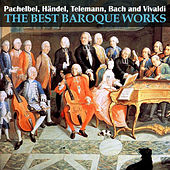Pachelbel, Händel, Telemann, Bach and Vivaldi: The Best Baroque Works by Various Artists