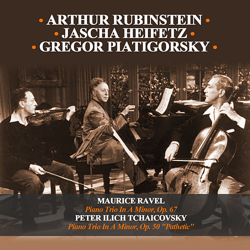 Maurice Ravel: Piano Trio In A Minor, Op. 67 - Peter Ilich Tchaicovsky: Piano Trio In A Minor, Op. 50