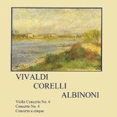 Vivaldi, Corelli, Albinoni, Violin Concerto No. 6, Concerto No. 4, Concerto a Cinque by Various Artists