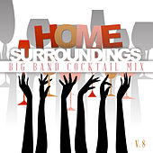 Home Surrounding: Big Band Cocktail Mix, Vol. 8 by Various Artists