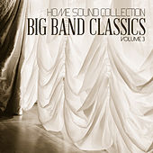 Home Sound Collection: Big Band Classics, Vol. 3 by Various Artists