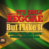 It's Only Reggae – but I Like It! by Various Artists