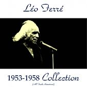 Léo Ferré 1953-1958 Collection (All Tracks Remastered) by Leo Ferre