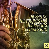 The Shells, The Volumes and The Regents Doo Wop Hits, Vol. 1 by Various Artists
