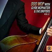 Doo Wop with Clyde McPhatter & The Drifters, Vol. 2 by Various Artists