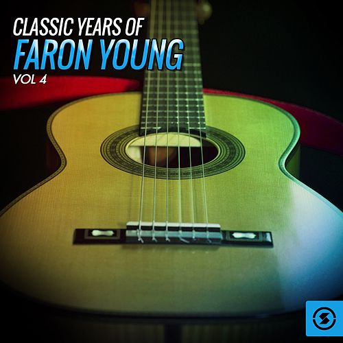 Classic Years of Faron Young, Vol. 4 by Faron Young