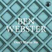 Don't Blame Me von Ben Webster