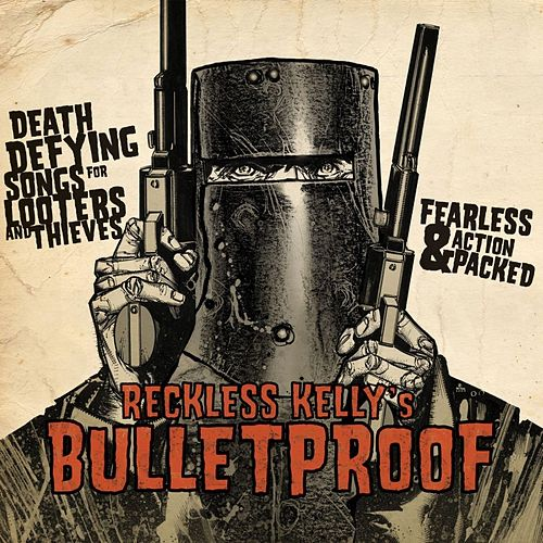 Bulletproof by Reckless Kelly
