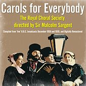 Carols for Everybody - The Royal Choral Society directed by Sir Malcolm Sargent by Various Artists