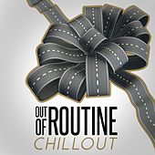 Out of Routine: Chillout by Various Artists