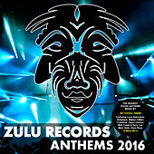 Zulu Records Anthems 2016 by Various Artists