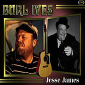 Jesse James by Burl Ives