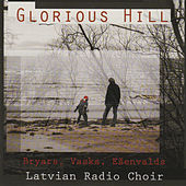 Glorious Hill - Bryars, Vasks, Esenvalds by Latvian Radio Choir