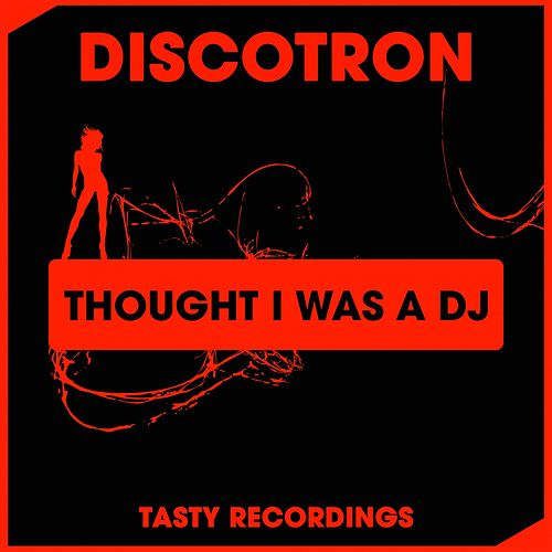 Thought I Was A DJ by Discotron