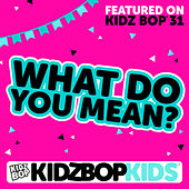 What Do You Mean? by KIDZ BOP Kids