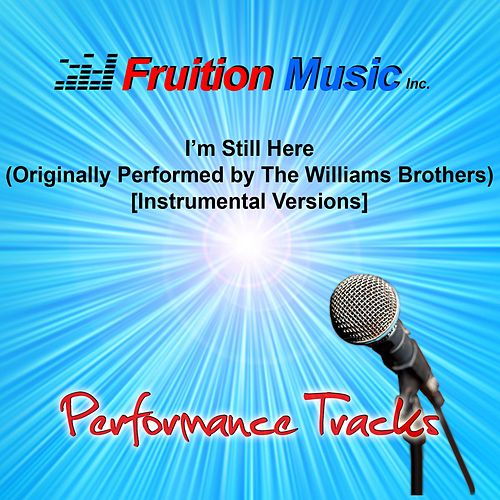 I'm Still Here (Originally Performed by the Williams Brothers) [Instrumental Versions] by Fruition Music Inc.
