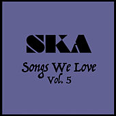 Ska Songs We Love Vol. 5 by Various Artists