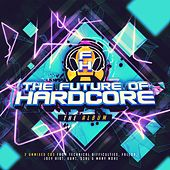 The Future Of Hardcore Album (Exclusive Tracks) - EP by Various Artists