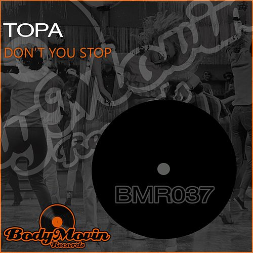 Don't You Stop by Topa