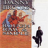 Rough, Raw & Simple by Danny Brooks