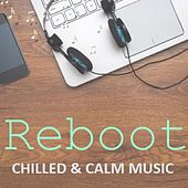 Reboot: Chilled & Calm Music by Various Artists
