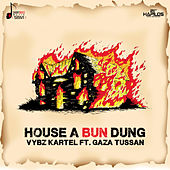 House a Bun Dung (feat. Gaza Tussan) - Single by VYBZ Kartel