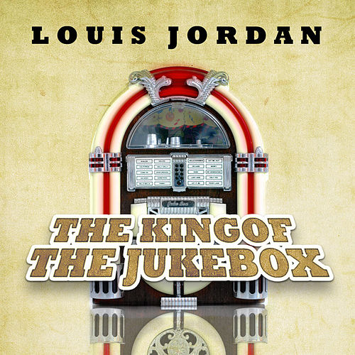 The King of the Jukebox by Louis Jordan