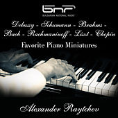 Debussy - Schumann - Brahms - Bach - Rachmaninoff - Liszt - Chopin: Favorite Piano Miniatures by Alexander Raytchev