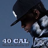 Harlem Shuffle Ep by 40 Cal