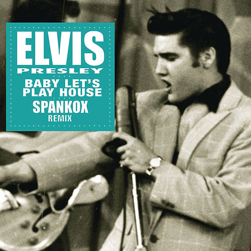 Baby Let's Play House Remix by Elvis Presley