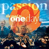 Passion: The Road To One Day by Passion Worship Band
